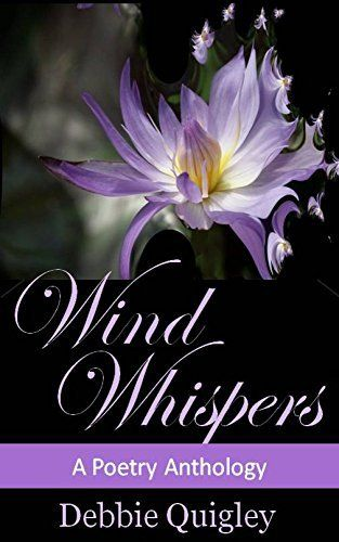 Wind Whispers: A Poetry Anthology by Debbie Quigley, http://www.amazon.com/dp/B00NP58CXE/ref=cm_sw_r_pi_dp_Tl2gub09S1273