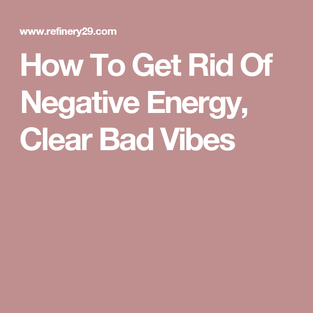 How To Get Rid Of Negative Energy, Clear Bad Vibes