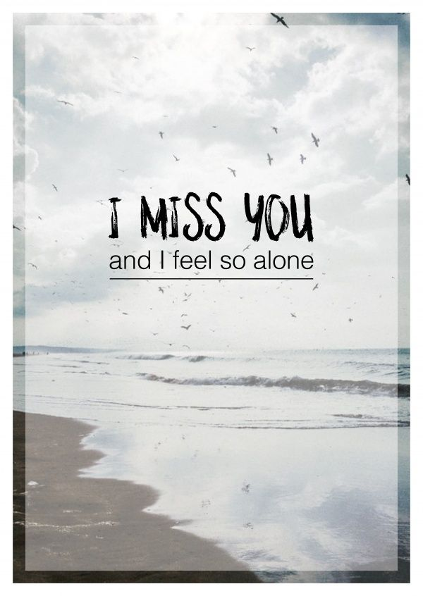I Miss You And I Feel So Alone Love Cards Quotes Send Real Postcards Online I Miss You Quotes For Him Missing You Quotes For Him I Feel Alone
