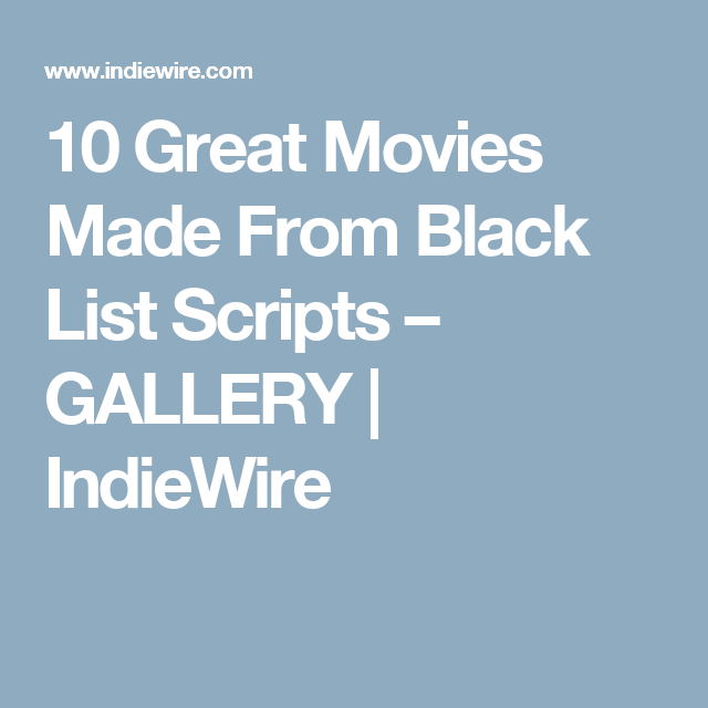 10 Great Movies Made From Black List Scripts – GALLERY | IndieWire