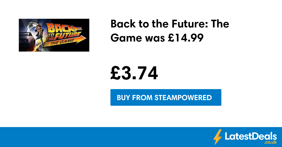Back to the Future: The Game was £14.99, £3.74 at Steampowered