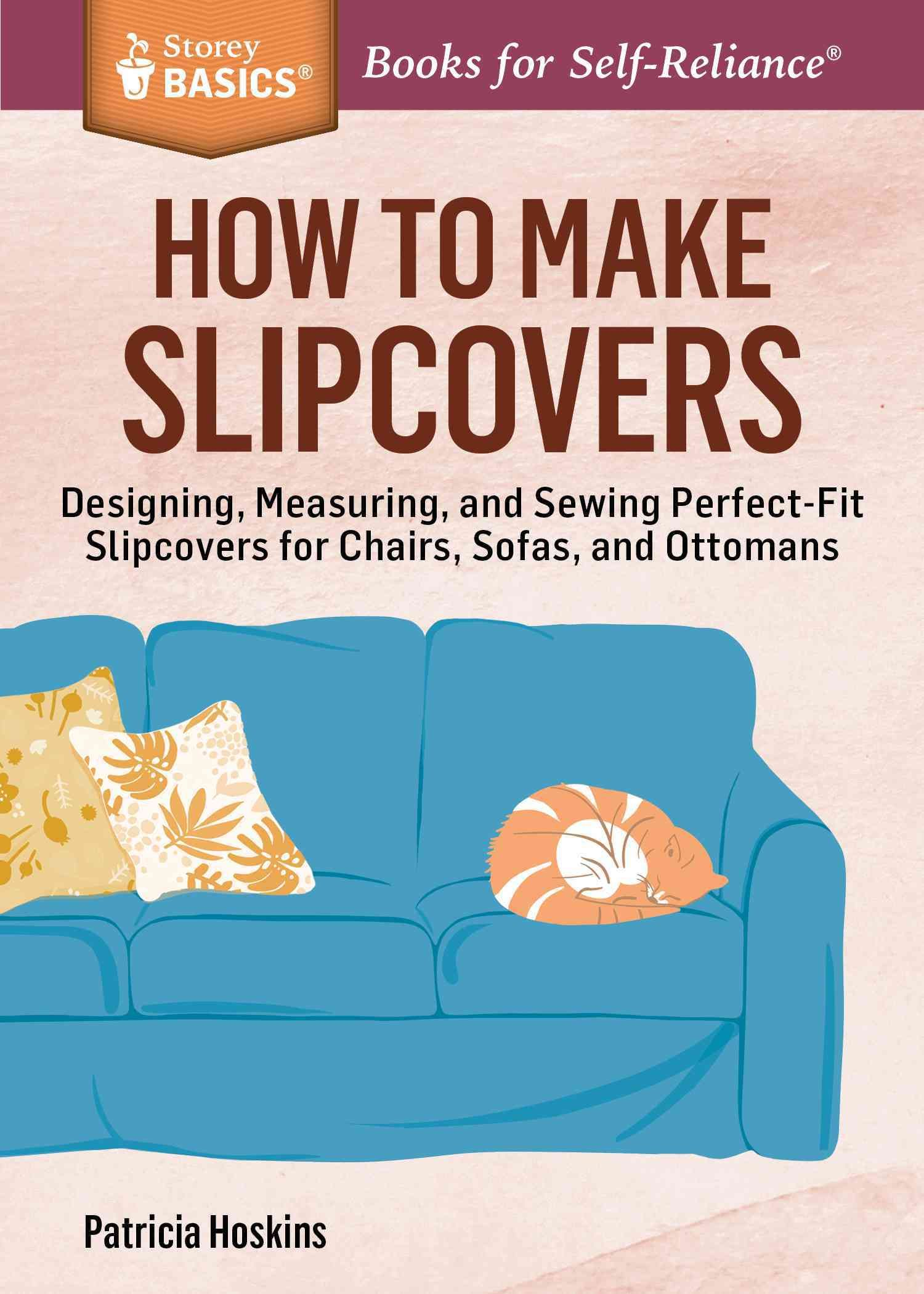 How To Make Slipcovers: Designing, Measuring, And Sewing Perfect Fit  Slipcovers For Chairs, Sofas, And Ottomans (Paperback)
