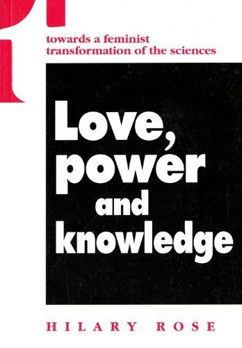 Love Power And Knowledge Towards A Feminist Transformation Of The Sciences Race Gender And Science By Hilary Rose H Science Knowledge Book Worth Reading