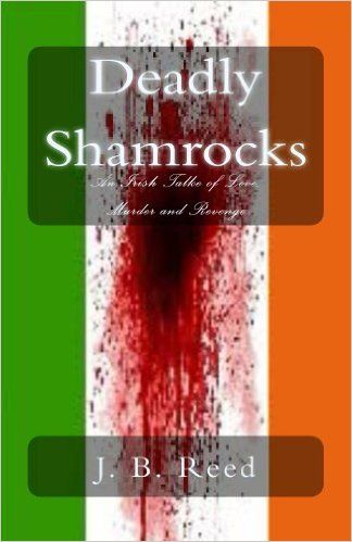Deadly Shamrocks: An Irish Tale of Love, Murder and Revenge - Kindle edition by J. B. Reed. Mystery, Thriller & Suspense Kindle eBooks @ Amazon.com.