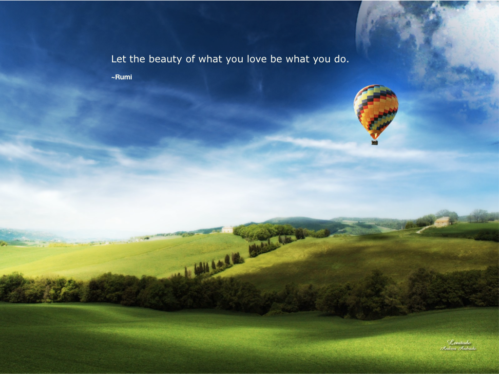 Scenic quotes daily inspirational quotations and sayings on - Let The Beauty Of What You Love Be What You Do Rumi Quote
