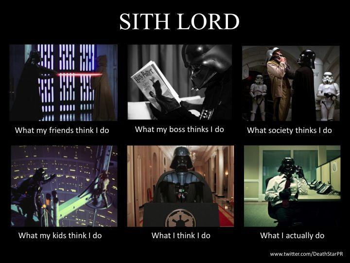Starwars Sith Lord What My Friends Boss Society Kids Think I Do Star Wars Humor Star Wars Memes Star Wars Nerd
