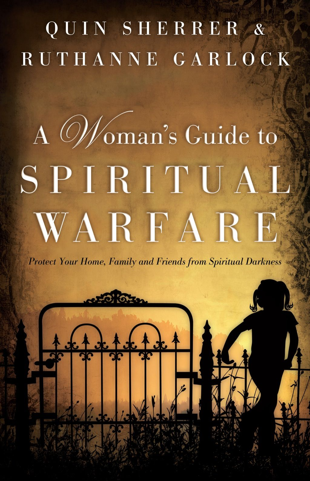 A Woman S Guide To Spiritual Warfare Protect Your Home