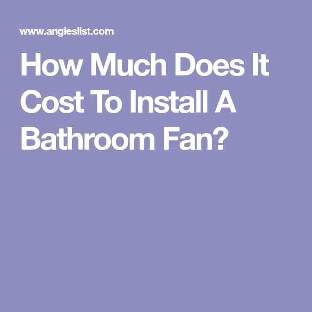 How Much Does It Cost To Install A Bathroom Fan Bathroom Fan Installation Fan Installation
