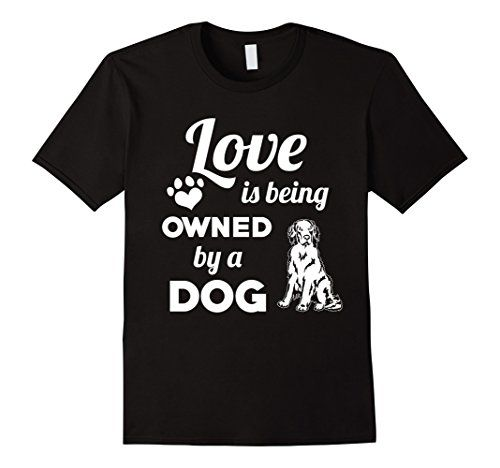Men's Love Is Being Owned By A Dog T-Shirt Cute Funny Pet
