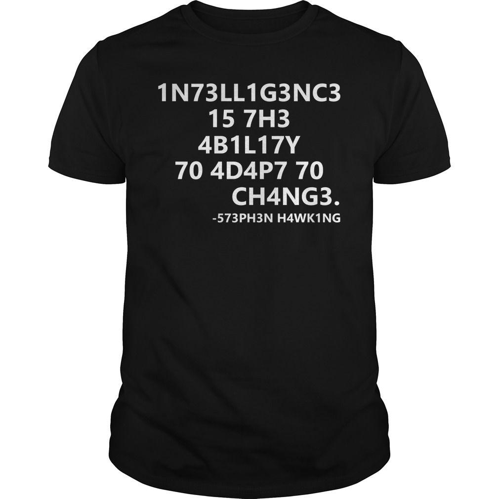 d4624d23fbb54b Stephen Hawking Tshirt    IN73LL1G3NC3 15 7H3 4B1L17Y 70 4D4P7 70 CH4NG3 -  573PH3N H4WK1NGIntelligence