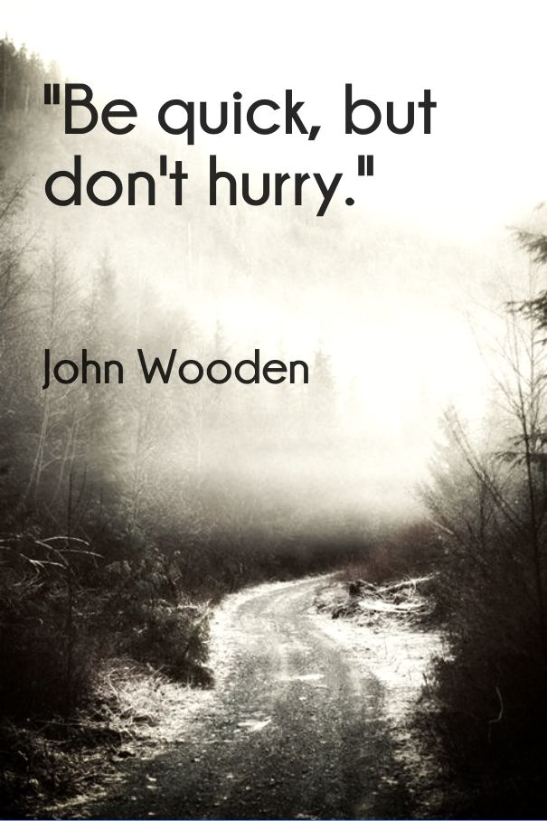 Be Quick But Dont Hurry John Wooden Quotes Wooden Quotes