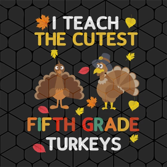 I teach the cutest fifth grade turkeys, funny thanksgiving gift, funny gift, thanksgiving party, thanksgiving gift, thanksgiving day,trending svg For Silhouette, Files For Cricut, SVG, DXF, EPS, PNG Instant Download