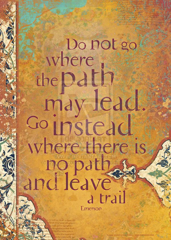 Do Not Go Where The Path May Lead By Angi Sullins And Silas