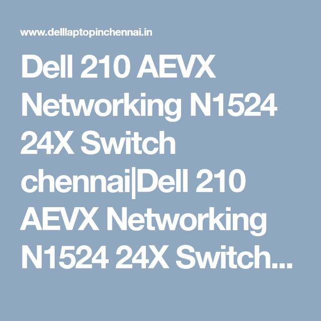 Dell 210 Aevx Networking N1524 24x Switch Chennai Dell 210 Aevx Networking N1524 24x Switch Price Chennai Tamilnadu Dell Switch In C Chennai Switch Networking
