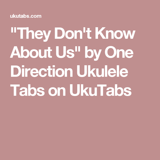 They Dont Know About Us By One Direction Ukulele Tabs On Ukutabs