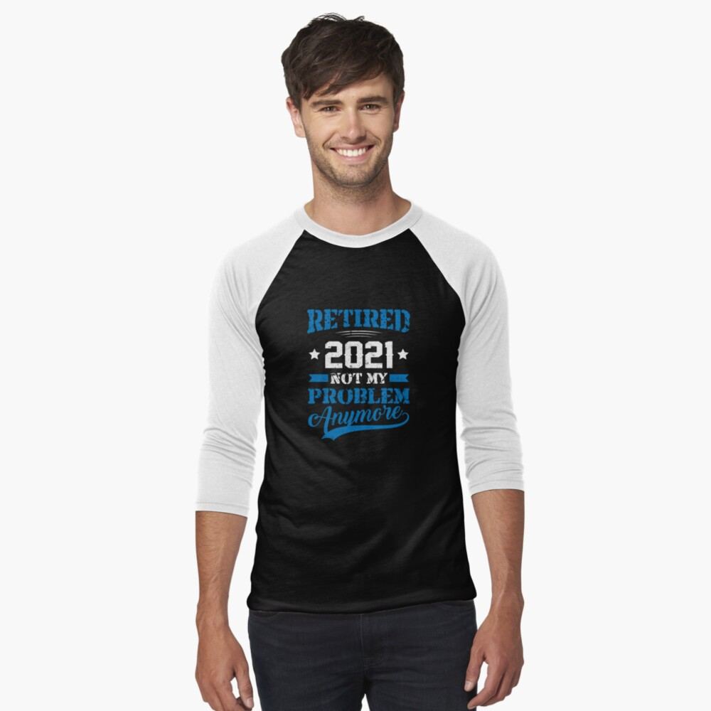 """""""Retired 2021 Not My Problem Anymore Funny Retirement Gift """" T-shirt by hasanmasud   Redbubble"""