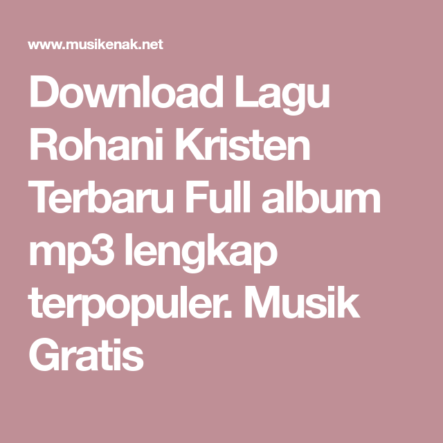 Download lagu rohani kristen terbaru full album mp3 lengkap.