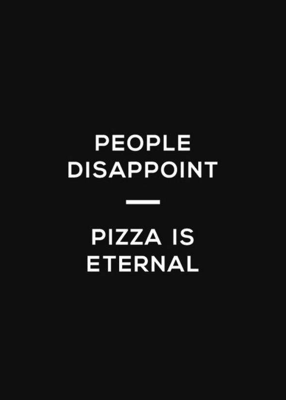 people disappoint pizza is eternal quote