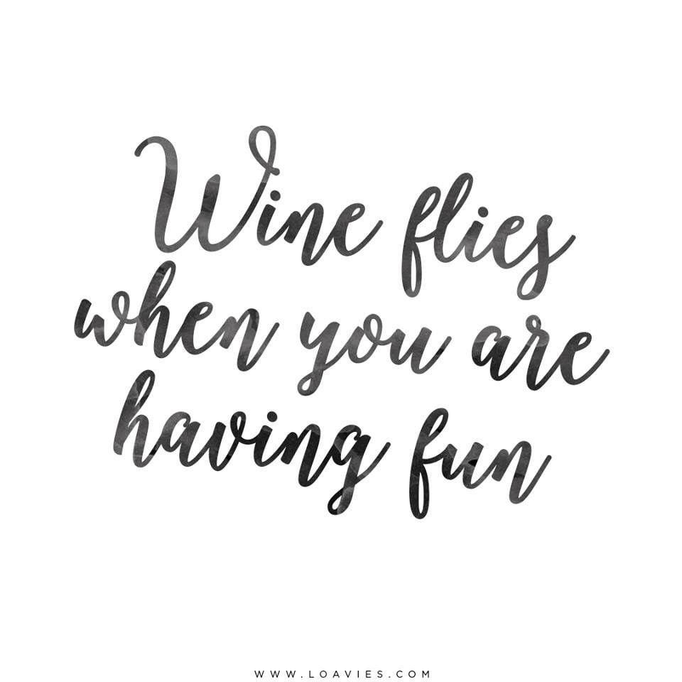 Time Flies When You Re Having Fun Quote: Wine Flies When You're Having Fun! Www.SevenSpringsWinery