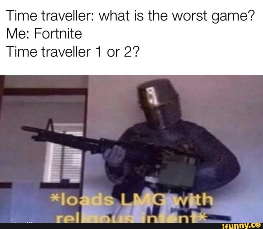 Time traveller what is the worst game  Me Fortnite Time traveller 1 or 2   iFunny ) is part of Funny memes - Time traveller what is the worst game  Me Fortnite Time traveller 1 or 2    popular memes on the site iFunny co
