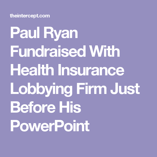 Paul Ryan Fundraised With Health Insurance Lobbying Firm Just