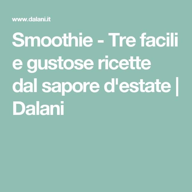 Smoothie - Tre facili e gustose ricette dal sapore d'estate | Dalani
