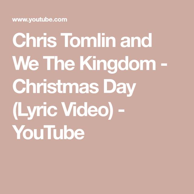 Chris Tomlin and We The Kingdom - Christmas Day (Lyric Video) - YouTube | Chris tomlin, Lyrics ...