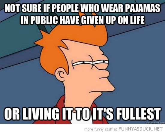 Pajamas In Public In 2020 Pinterest Humor Tv Funny Funny Memes About Life