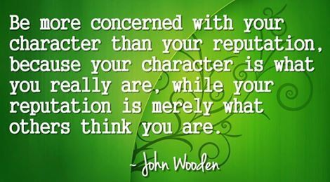 """""""Be more concerned with your character than your reputation, because your character is what you really are, while your reputation is merely what others think you are."""" -John  Wooden http://budurl.com/ZLC87062"""
