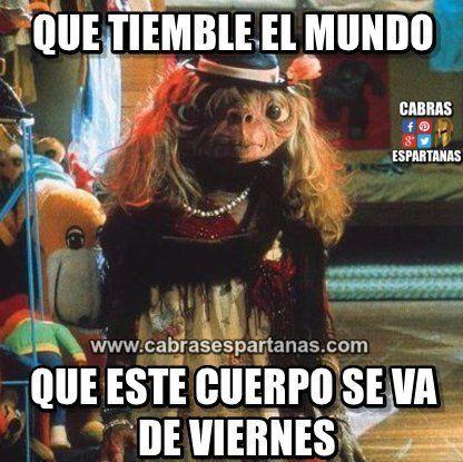 Cuerpo De Fiesta Los Viernes Noche Viernes Memes De Viernes Humor De Viernes