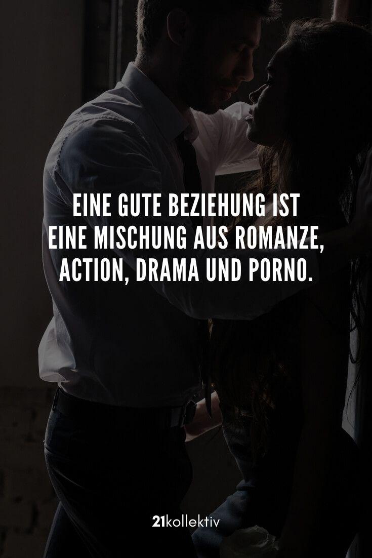 Eine gute Beziehung ist eine Mischung aus Romanze, Action, Drama und P*rno.