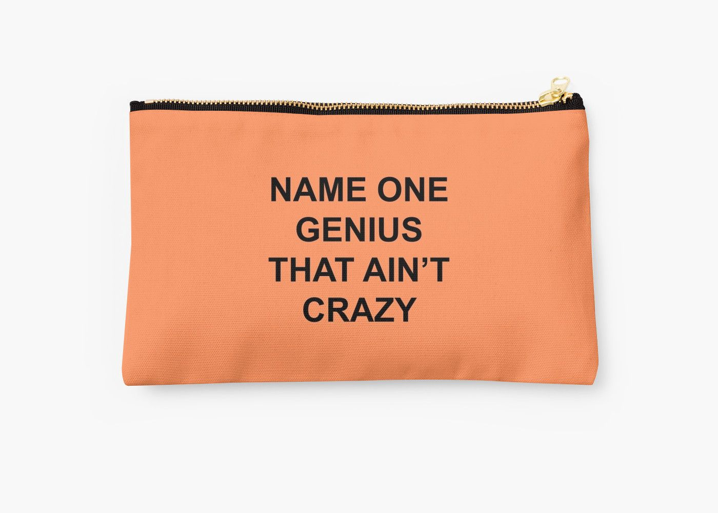 Name One Genius That Ain T Crazy Kanye West Feedback The Life Of Pablo Also Buy This Artwork On Bags Apparel Sti Genius Gifts For Family Zipper Pouch