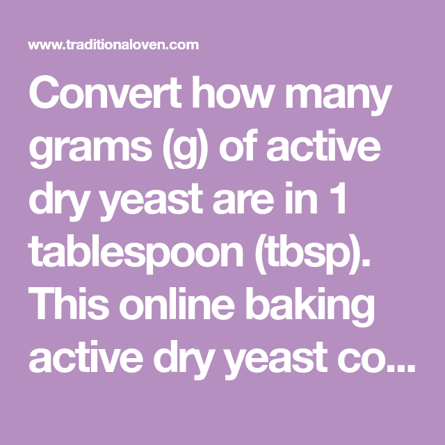 Convert how many grams (g) of active dry yeast are in 1 ...