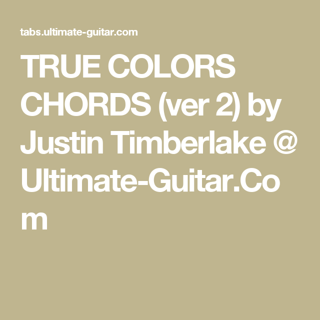 True Colors Chords Ver 2 By Justin Timberlake Ultimate Guitar