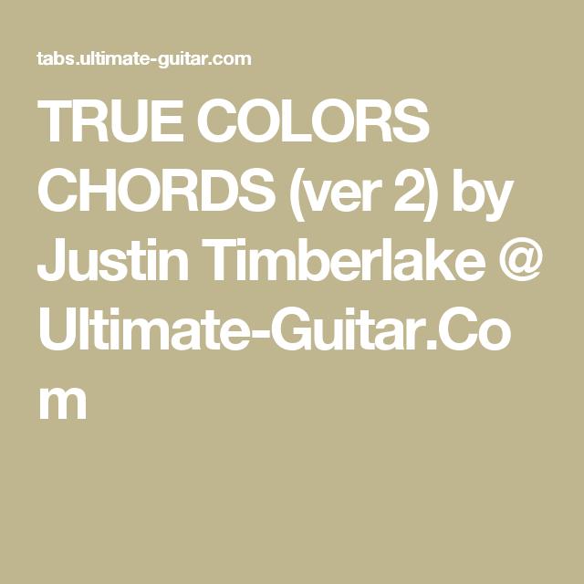TRUE COLORS CHORDS (ver 2) by Justin Timberlake @ Ultimate-Guitar ...