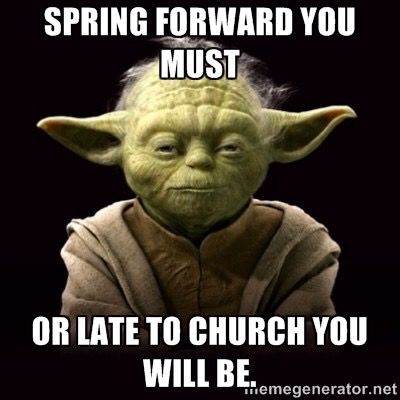 Spring Forward You Must Or Late To Church You Will Be Yoda Quotes Meetings Humor Work Humor
