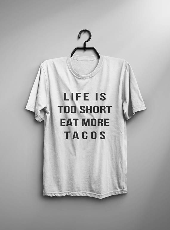 2dc6232abb Life is too short Eat More Tacos funny t shirts tshirt mexican food shirt  funny saying graphic tee womens fashion quote printed tshirts