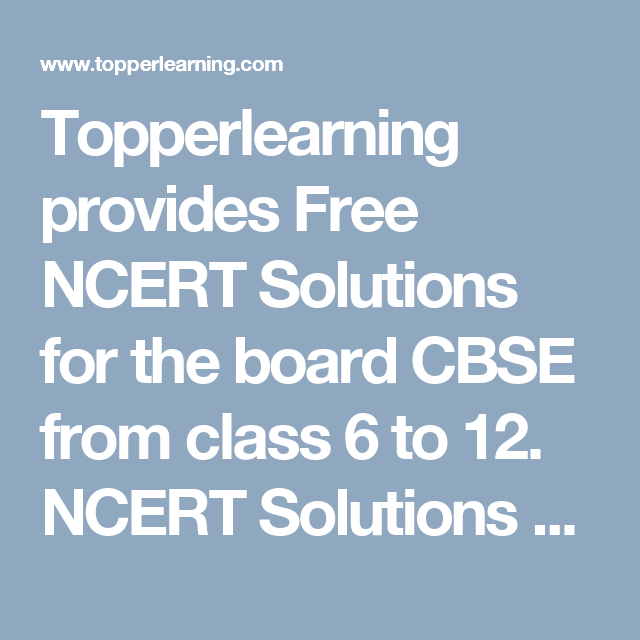 Topperlearning provides Free NCERT Solutions for the board CBSE from
