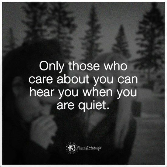 Only Those Who Care About You Can Hear You When You Are Quiet Q Inspiring Quotes About Life Inspirational Quotes Motivation Inspirational Quotes With Images