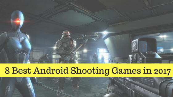 8 Best AndroidShootingGames in 2017