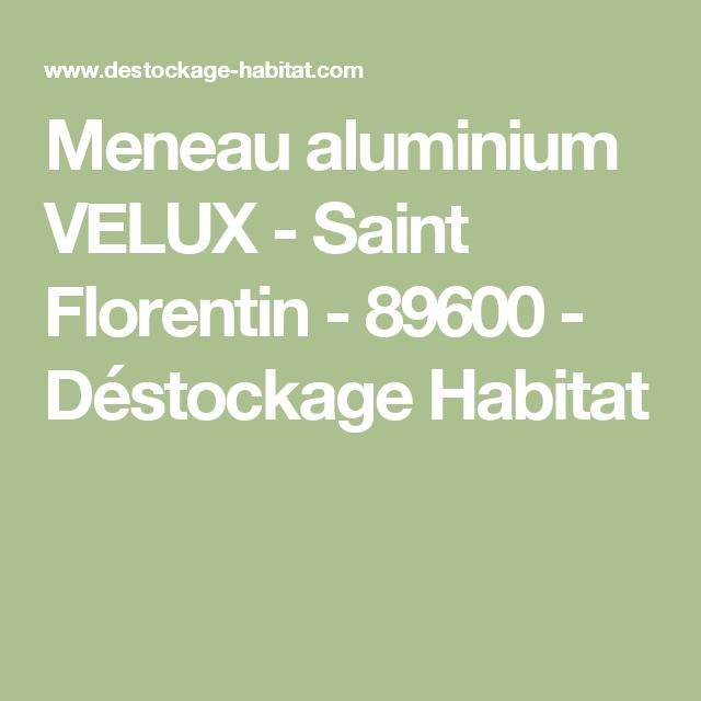 Meneau Aluminium VELUX   Saint Florentin   89600   Déstockage Habitat