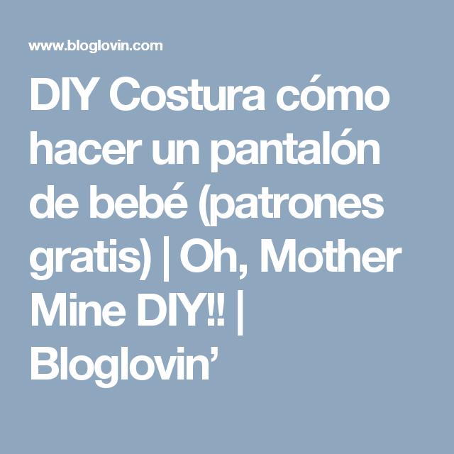 DIY Costura cómo hacer un pantalón de bebé (patrones gratis) | Oh, Mother Mine DIY!! | Bloglovin'