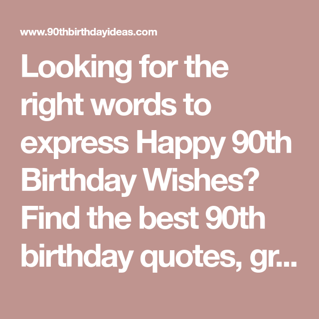 Looking For The Right Words To Express Happy 90th Birthday Wishes Find Best Quotes Greetings And