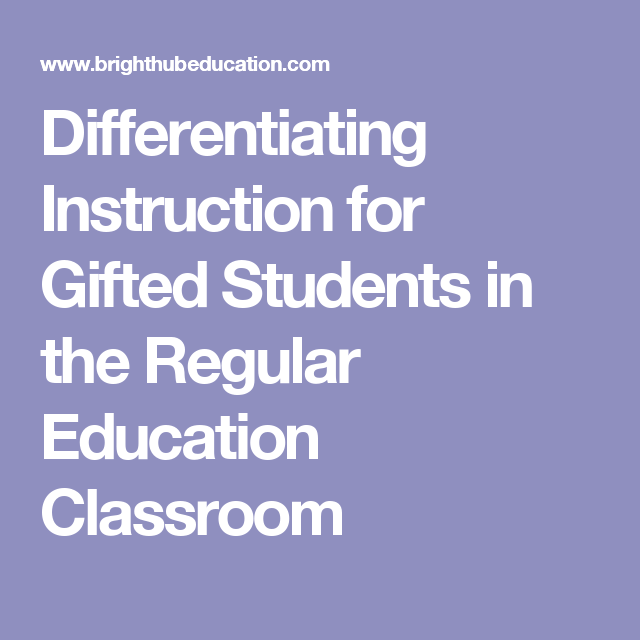 Differentiating Instruction For Gifted Students In The Regular