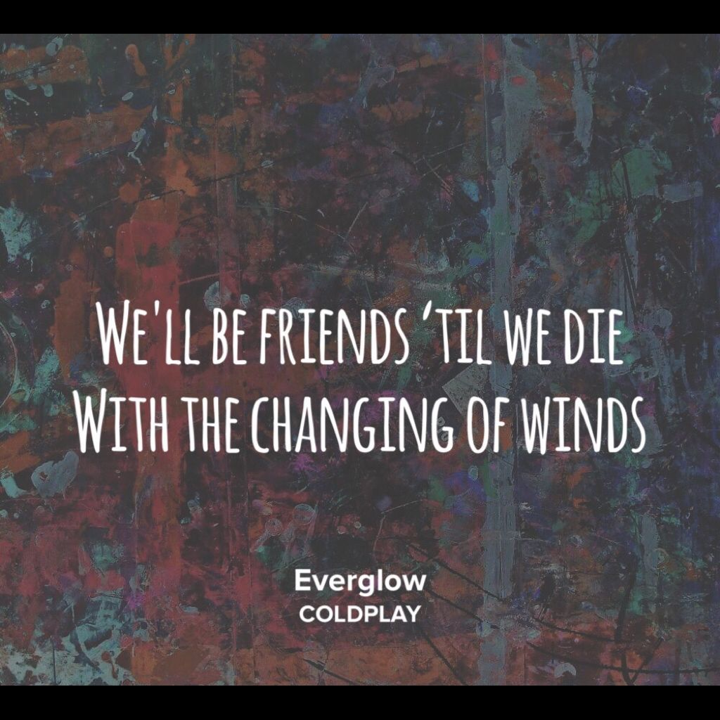 Everglow Coldplay Having A Friend Like This Is The Ultimate Dream Coldplay Lyrics Coldplay Quotes Everglow Coldplay