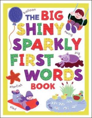 The Big Shiny Sparkly First Words Book  By Willabel Tong    This is a great book for the curious preschooler who is just discovering that learning can be fun. There's plenty to do -- questions to answer, flaps to lift, and unique illustrations to teach children about their first words.