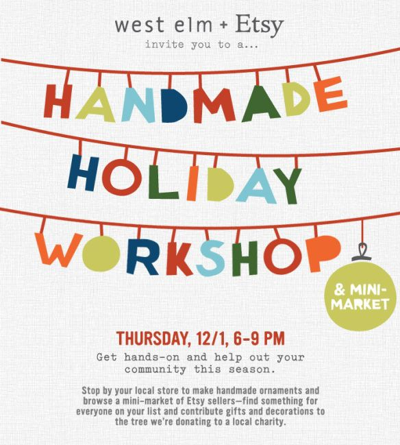 holiday in store flyer | ... 12/1 for the West Elm + Etsy Handmade Holiday Workshop & Mini-Market