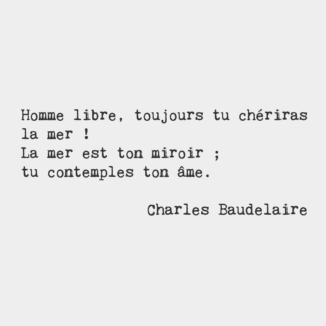 Free Man You Will Always Cherish The Sea The Sea Is Your Mirror You Contemplate Your Soul Charles Bau French Love Quotes French Love Poems French Quotes