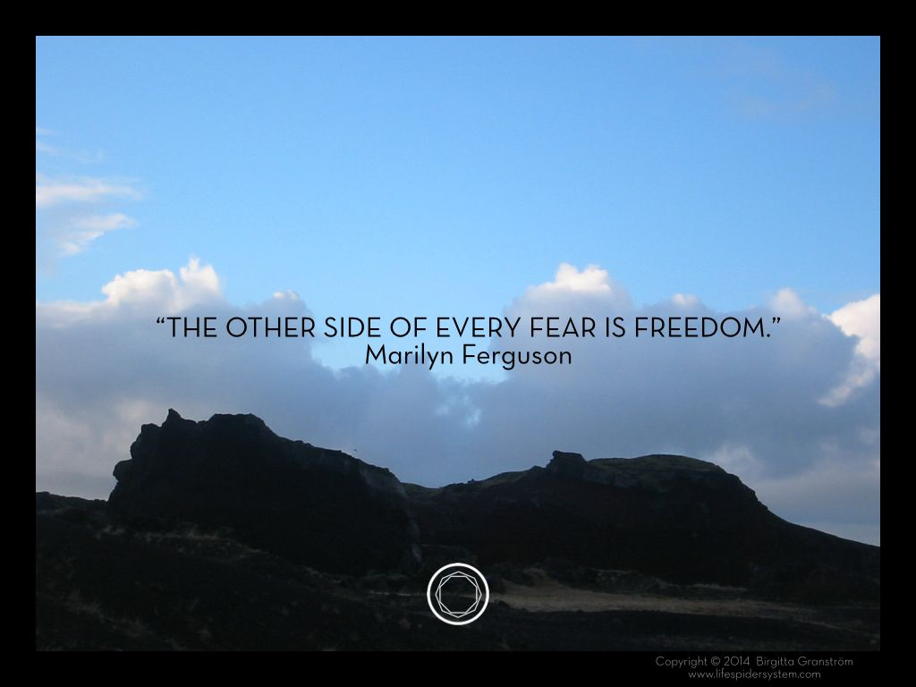 The Other Side Of Every Fear Is Freedom Marilyn Ferguson Overcoming Fear Fear The Other Side