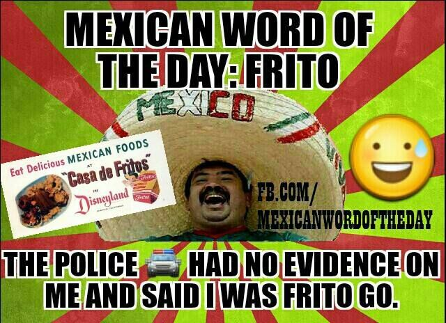 Mexican Word Of The Day Frito With Images Mexican Words Mexican Humor Funny Words